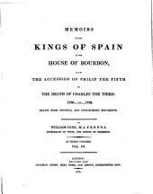 Memoirs of the Kings of Spain of the House of Bourbon, from the Accession of Philip V to the Death of Charles III 1700 to 1788: Volume 3