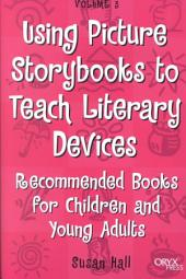 Using Picture Storybooks to Teach Literary Devices: Recommended Books for Children and Young Adults, Volume 3