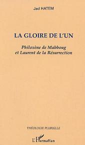 La gloire de l'un: Philoxène de Mabboug et Laurent de la Résurrection