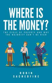 Where's the Money?: The Cycle of Poverty and Why the Majority Can't Be Rich