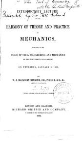 Introductory Lecture on the Harmony of Theory and Practice in Mechanics: Delivered to the Class of Civil Engineering and Mechanics in the University of Glasgow on Thursday, January 3, 1856, Volume 5