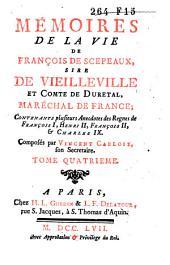 Mémoires de la vie de François de Scepaux, sire de Vieilleville ... contenant plusieurs anecdotes des règnes de François I, Henri II, François II et Charles IX.
