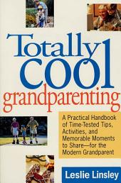 Totally Cool Grandparenting: A Practical Handbook of Tips, Hints, & Activities for the Modern Grandparent