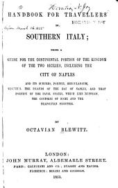 Handbook for travellers in Southern Italy: being a guide for the continental portion of the kingdom of the two Sicilies, including the city of Naples and its suburbs, Pompeii, Herculaneum, Vesuvius, the islands of the Bay of Naples, and that portion of the Papal States, which lies between the contorni of Rome and the Neapolitan frontier