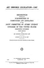 AEC Omnibus Legislation -- 1967, Hearings Before the Subcommittees on Communities and Legislation of ..., 90-1 ..., August 11, 15, 24, 1967