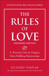 The Rules of Love: A Personal Code for Happier, More Fulfilling Relationships, Expanded Edition