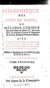 Bibliotheque des gens de cour ou melange curieux des bons mots de Henri IV. de Louis XIV. (etc.)