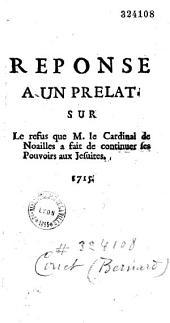 Réponse à un prélat sur le refus que M. le cardinal de Noailles a fait de continuer ses pouvoirs aux jésuites