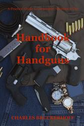 Handbook For Handguns A Practical Guide To Ownership Selection Use Book PDF