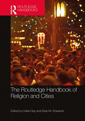 The Routledge Handbook of Religion and Cities PDF