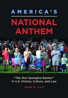 America s National Anthem   The Star Spangled Banner  in U S  History  Culture  and Law PDF