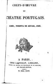 Chefs-d'oeuvre du théâtre portugais: Gomès, Pimenta de Aguiar, Jozé