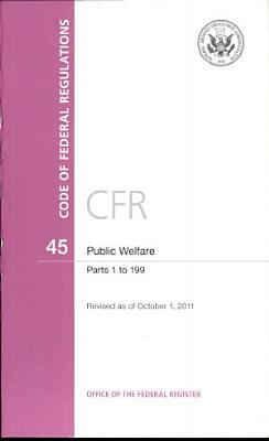 Code of Federal Regulations  Title 45  Public Welfare  PT  1 199  Revised as of October 1  2011 PDF