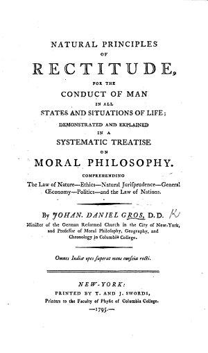 Natural Principles of Rectitude for the conduct of man in all states and situations of life  demonstrated and explained in a systematic treatise on Moral Philosophy  etc
