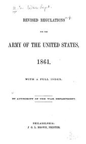 Revised Regulations for the Army of the United States, 1861: With a Full Index