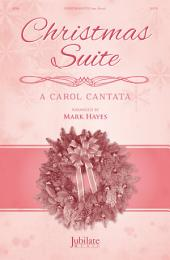 Christmas Suite: A Carol Cantata for SATB Voices and Optional Narrators