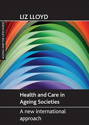 Health and Care in Ageing Societies PDF
