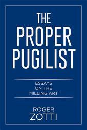 The Proper Pugilist: Essays on the Milling Art