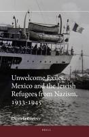 Unwelcome Exiles  Mexico and the Jewish Refugees from Nazism  1933 1945 PDF