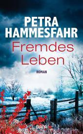 Fremdes Leben: Roman