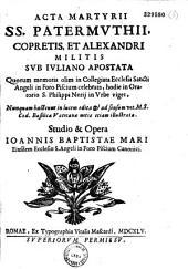 Acta martyrii SS. Patermuthii, Copretis, et Alexandri militis sub Iuliano Apostata... Studio & opera Ioannis Baptistae Mari...