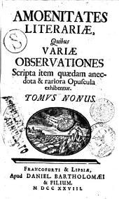Amoenitates literariae, quibus variae observationes, scripta item quaedam anecdota et rariora opuscula exhibentur: Volume 5; Volume 10