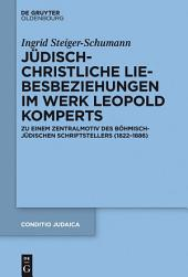Jüdisch-christliche Liebesbeziehungen im Werk Leopold Komperts: Zu einem Zentralmotiv des böhmisch-jüdischen Schriftstellers (1822-1886)