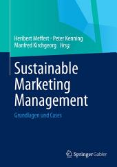 Sustainable Marketing Management: Grundlagen und Cases