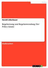 Regelsetzung und Regelanwendung: Der Policy-Ansatz