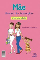MÃE - MANUAL DE INSTRUCOES: Guia para a babá