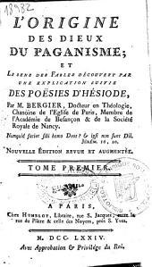 L'origine des dieux du paganisme, et le sens des fables découvert par une explication suivie des poësies d'Hésiode