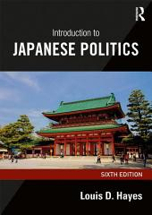 Introduction to Japanese Politics: Edition 6