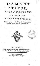 L'Amant statue, opéra-comique en un acte et en Vaudevilles, représenté pour la première fois par les Comédiens Italiens ordinaires du Roi, le Mardi 20 Février 1781 [Desfontaines, François-Georges]