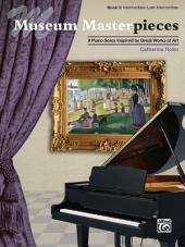 Museum Masterpieces, Book 3: 9 Intermediate to Late Intermediate Piano Solos Inspired by Great Works of Art