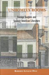 Unhomely Rooms: Foreign Tongues and Spanish American Literature
