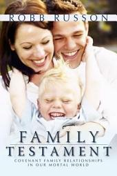 Family Testament: Covenant Family Relationships in Our Mortal World