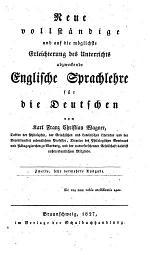 Neue vollständige und auf die möglichste Erleichterung des Unterrichts abzweckende Englische Sprachlehre für die Deutschen