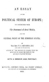 An Essay on the political system of Europe; its connection with the Government of Great Britain, and the general policy of the European States. ... With a memoir and portrait