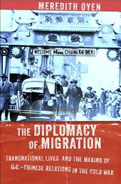 The Diplomacy of Migration: Transnational Lives and the Making of U.S.-Chinese Relations in the Cold War