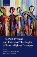 The Past  Present  and Future of Theologies of Interreligious Dialogue PDF