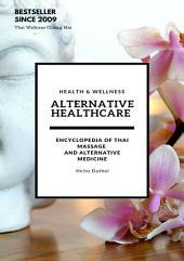 Alternative Healthcare and Medicine Encyclopedia: Encyclopedia of Thai Massage and Alternative Medicine