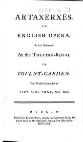 Artaxerxes. An English opera, etc. [Translated and adapted from the Italian by T. A. Arne.]
