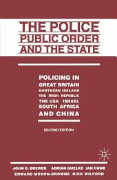 The Police, Public Order and the State: Policing in Great Britain, Northern Ireland, the Irish Republic, the USA, Israel, South Africa and China, Edition 2