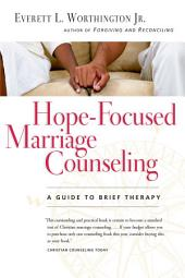 Hope-Focused Marriage Counseling: A Guide to Brief Therapy, Edition 2