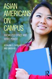 Asian Americans on Campus: Racialized Space and White Power