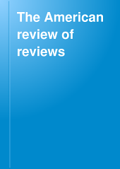 The American Review of Reviews: Volume 58