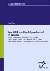 Mobilität von Kapitalgesellschaft in Europa: Unter besonderer Berücksichtigung der grenzüberschreitenden Verschmelzung nach der SE-Verordnung und der Verschmelzungsrichtlinie