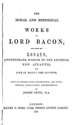 The Moral and Historical Works of Lord Bacon PDF