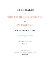 Memorialls of the Trubles in Scotland and in England A. D. 1624 A: Volume 1