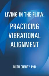 Living in the Flow: Practicing Vibrational Alignment